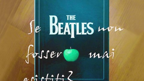 the beatles non fossero mai esistiti